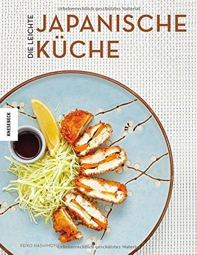 Die leichte japanische Küche: Das Japan-Kochbuch
