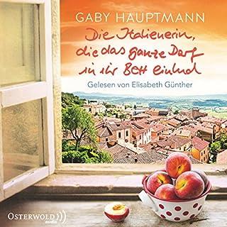Die Italienerin, die das ganze Dorf in ihr Bett einlud                   Autor:                                                                                                                                 Gaby Hauptmann                               Sprecher:                                                                                                                                 Elisabeth Günther                      Spieldauer: 10 Std. und 1 Min.     64 Bewertungen     Gesamt 4,2