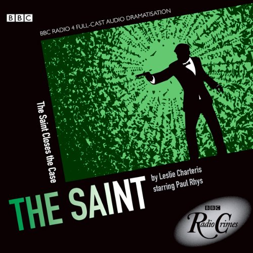 The Saint: Saint Closes the Case (BBC Radio Crimes) audiobook cover art