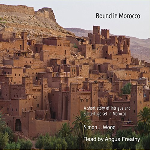 Bound in Morocco: A Short Story of Intrigue and Subterfuge, Set in Morocco audiobook cover art