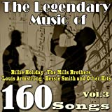The Legendary Music of Billie Holiday, The Mills Brothers, Louis Armstrong, Bessie Smith and Other Hits, Vol. 3 (160 Songs)