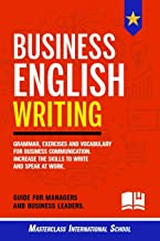 Business English Writing: Grammar, exercises and vocabulary for business communication. Increase the skills to write and s...