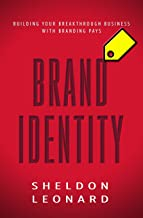 BRAND IDENTITY: Building Your Breakthrough Business with Branding Pays