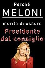 Perché Meloni merita di essere presidente del consiglio: Una accurata disamina dei meriti di Giorgia Meloni e di Fratelli ...
