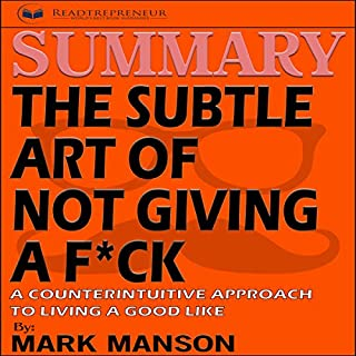 Summary: The Subtle Art of Not Giving a F*ck: A Counterintuitive Approach to Living a Good Life                   By:                                                                                                                                 Readtrepreneur Publishing                               Narrated by:                                                                                                                                 Donna Lorenz Motta                      Length: 1 hr and 18 mins     78 ratings     Overall 3.8
