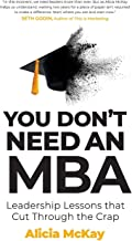 You Don't Need an MBA: leadership lessons that cut through the crap
