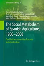 The Social Metabolism of Spanish Agriculture, 1900–2008: The Mediterranean Way Towards Industrialization (Environmental History Book 10) (English Edition)