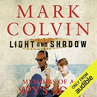 Light and Shadow     Memoirs of a Spy's Son              By:                                                                                                                                 Mark Colvin                               Narrated by:                                                                                                                                 Mark Colvin                      Length: 13 hrs and 28 mins     238 ratings     Overall 4.6