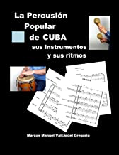 LA PERCUSION POPULAR DE CUBA; sus instrumentos y sus ritmos.: Ritmos básicos cubanos, ejercicios, fotos, lecciones y partituras. (Spanish Edition)