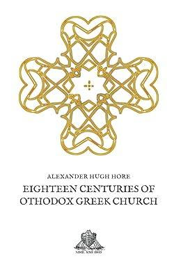 Eighteen Centuries of Othodox Greek Church (Nihil Sine Deo)