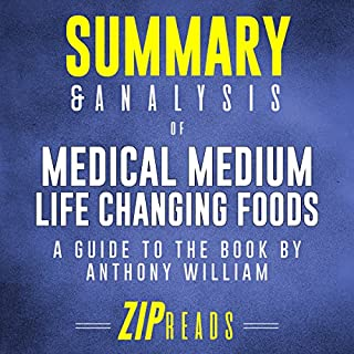 Summary & Analysis of Medical Medium Life Changing Foods: A Guide to the Book by Anthony William                   By:                                                                                                                                 ZIP Reads                               Narrated by:                                                                                                                                 Satauna Howery                      Length: 43 mins     1 rating     Overall 1.0