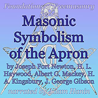 Masonic Symbolism of the Apron: Foundations of Freemasonry Series                   By:                                                                                                                                 Joseph Fort Newton,                                                                                        Albert G. Mackey,                                                                                        H. L. Haywood,                   and others                          Narrated by:                                                                                                                                 Adam Hanin                      Length: 45 mins     15 ratings     Overall 4.6