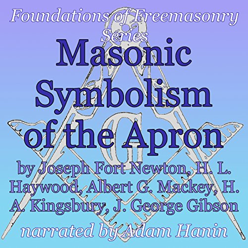 Masonic Symbolism of the Apron: Foundations of Freemasonry Series audiobook cover art