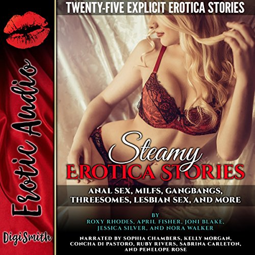 Steamy Erotica Stories: Anal Sex, MILFs, Gangbangs, Threesomes, Lesbian Sex, and More. Twenty-Five Explicit Erotica Stories cover art