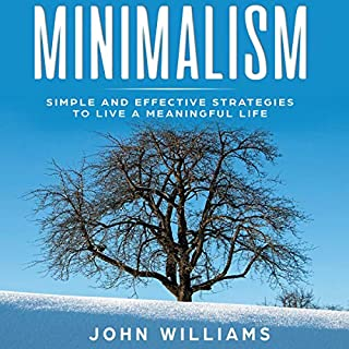 Minimalism: Simple and Effective Strategies to Live a Meaningful Life audiobook cover art