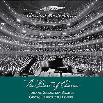 The Best of Classic - Johann Sebastian Bach & Georg Friedrich Handel (Classical Masterpieces)