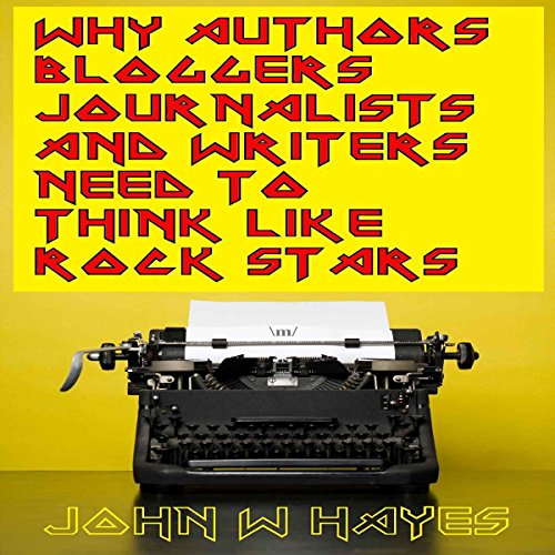 Why Authors, Bloggers, Journalists and Writers Need to Think Like Rock Stars Titelbild