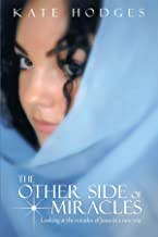 The Other Side of Miracles: Looking at the Miracles of Jesus in a New Way