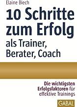 10 Schritte zum Erfolg als Trainer, Berater, Coach: Die wichtigsten Erfolgsfaktoren für effektive Trainings (Whitebooks) (...