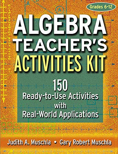 Algebra Teachers Activities Kit 150 Ready To Use Activitites With Real World Applications