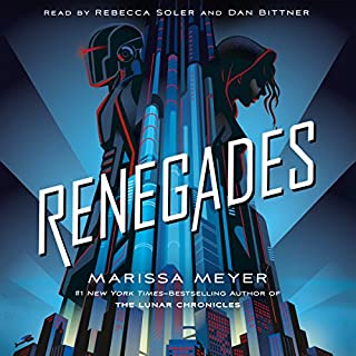 Renegades                   Written by:                                                                                                                                 Marissa Meyer                               Narrated by:                                                                                                                                 Rebecca Soler,                                                                                        Dan Bittner                      Length: 16 hrs and 58 mins     51 ratings     Overall 4.4