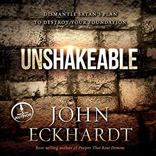 Unshakeable     Dismantling Satan's Plan to Destroy Your Foundation              By:                                                                                                                                 John Eckhardt                               Narrated by:                                                                                                                                 John Eckhardt                      Length: 6 hrs and 17 mins     263 ratings     Overall 4.8