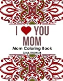 Product Image of the Mom Coloring Book: I Love You Mom: Beautiful and Relaxing Coloring Book Gift for...
