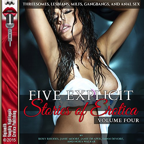 Five Explicit Stories of Erotica, Volume Four: Threesomes, Lesbians, MILFs, Gangbangs, and Anal Sex audiobook cover art