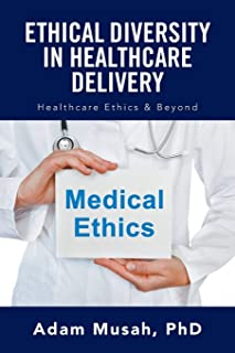 Ethical Diversity in Healthcare Delivery: Ethics in Healthcare & Beyond