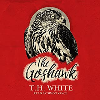 The Goshawk                   By:                                                                                                                                 T. H. White                               Narrated by:                                                                                                                                 Simon Vance                      Length: 4 hrs and 57 mins     8 ratings     Overall 4.8