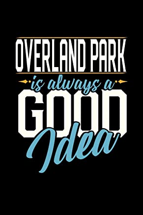 OVERLAND PARK IS ALWAYS A GOOD IDEA: 6x9 inches checkered notebook, 120 Pages, Composition Book and Journal, perfect gift idea for everyone whose favorite city is Overland Park