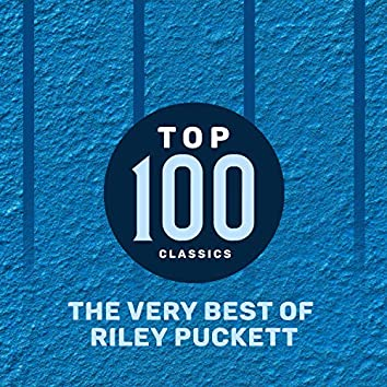 Top 100 Classics - The Very Best of Riley Puckett
