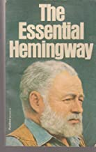 The Essential Hemingway Containing One Complete Novel, Extracts from three Others, Twenty-five Short stories and a Chapter...