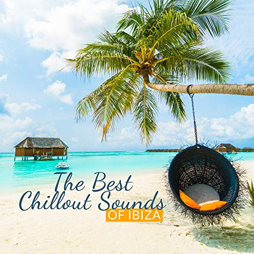 The Best Chillout Sounds of Ibiza: 15 Deep Sounds Perfect for Clubs, Bar, Relax & Rest, Chillout Lounge Music