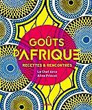 Goûts d'Afrique - Recettes et rencontres (Goûts d'ailleurs)