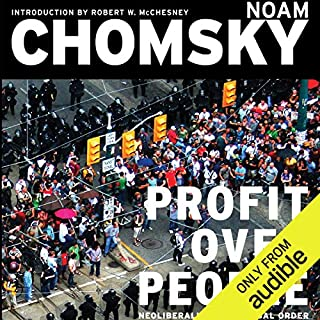 Profit Over People     Neoliberalism & Global Order              By:                                                                                                                                 Noam Chomsky                               Narrated by:                                                                                                                                 Brian Jones                      Length: 5 hrs and 38 mins     17 ratings     Overall 4.5