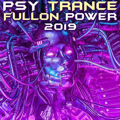 Psy Trance Fullon Power 2019 [Explicit] (DJ Mix)