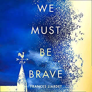 We Must Be Brave                   By:                                                                                                                                 Frances Liardet                               Narrated by:                                                                                                                                 Penelope Freeman,                                                                                        Louise Jameson                      Length: 16 hrs and 9 mins     24 ratings     Overall 4.8