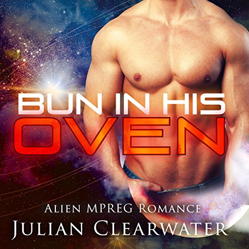 Alien MPREG Romance: Bun In His oven (Gay Pregnancy Standalone Romance) audiobook cover art