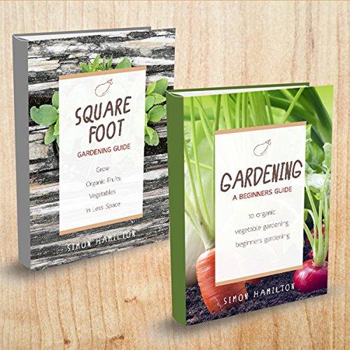 Gardening: 2 Manuscripts - Square Foot Gardening, Gardening: A Beginners Guide audiobook cover art