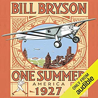 One Summer     America 1927              By:                                                                                                                                 Bill Bryson                               Narrated by:                                                                                                                                 Bill Bryson                      Length: 17 hrs and 3 mins     1,441 ratings     Overall 4.4