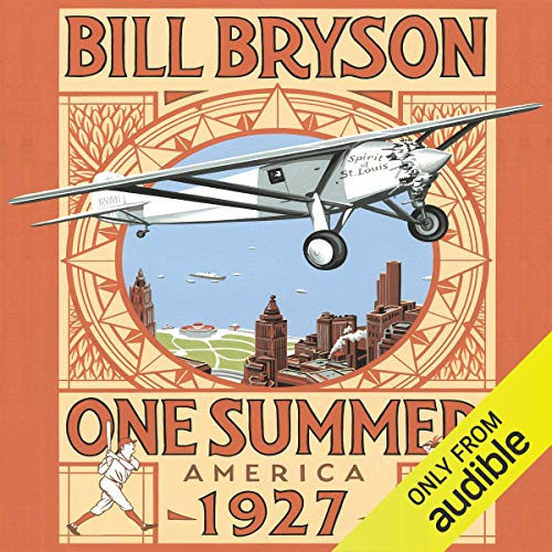 One Summer     America 1927              By:                                                                                                                                 Bill Bryson                               Narrated by:                                                                                                                                 Bill Bryson                      Length: 17 hrs and 3 mins     118 ratings     Overall 4.6