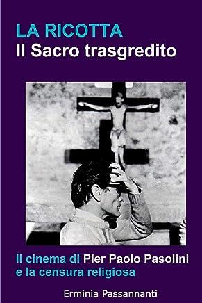 La ricotta. Il Sacro trasgredito.: Il cinema di Pier Paolo Pasolini  e la censura religiosa