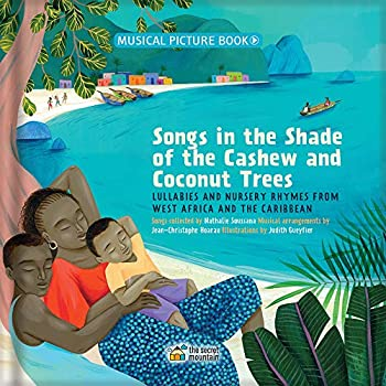 Songs in the Shade of the Cashew and Coconut Trees  Lullabies and Nursery Rhymes from West Africa and the Caribbean