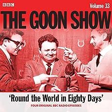 The Goon Show - Volume 33: Round The World In Eighty Days