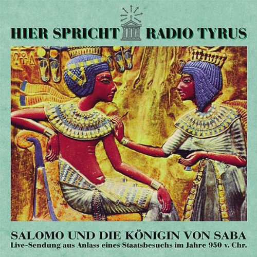 Hier Spricht Radio Tyrus: Salomo und die Königin von Saba
