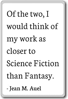 Of the two, I would think of my work as closer... - Jean M. Auel quotes fridge magnet, White