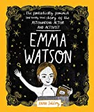Emma Watson: The Fantastically Feminist (and Totally True) Story of the Astounding Actor and Activist