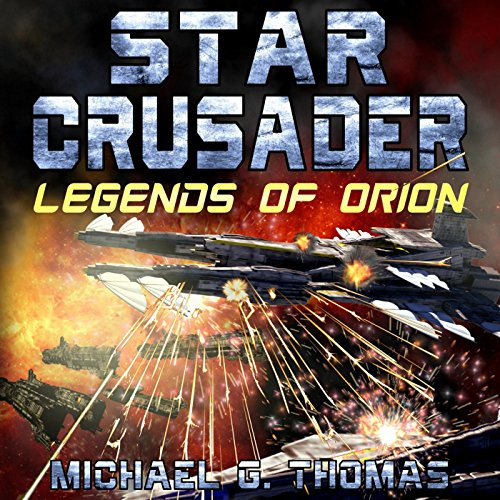 Star Crusader     Legends of Orion              By:                                                                                                                                 Michael G. Thomas                               Narrated by:                                                                                                                                 Andrew B. Wehrlen                      Length: 7 hrs and 50 mins     9 ratings     Overall 4.0