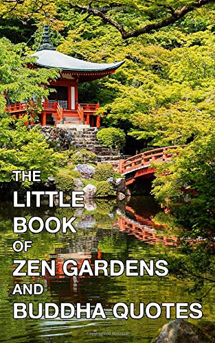 The Little Book Of Zen Gardens And Buddha Quotes: Photo Picture Book Album Coffee Table Photography Of Inspirational Uplifting Sayings About Happiness And Meditation Art Mini Small Size in Color